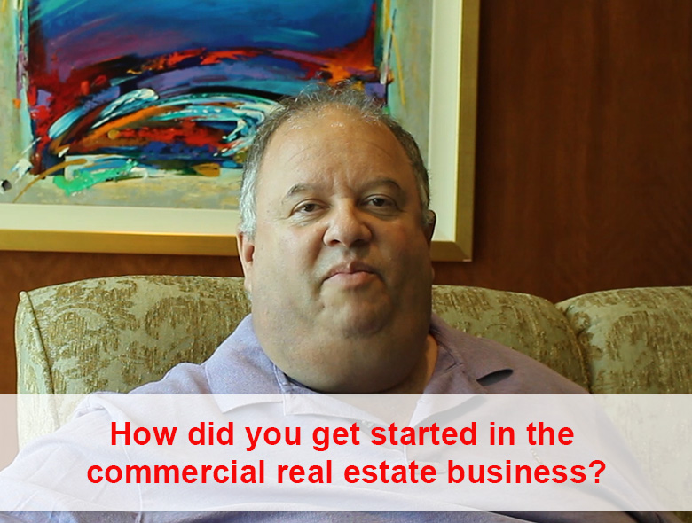 How did you get started in the commercial real estate business?