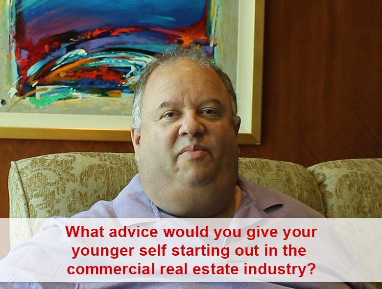 What advice would you give your younger self starting out in the commercial real estate industry?
